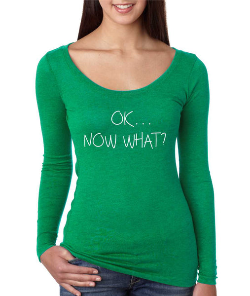 Women's Shirt OK Now What? Humor Cool Stuff Fun Tee - ALLNTRENDSHOP - 4