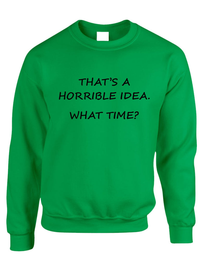 Adult Crewneck That's A Horrible Idea What Time Cool Stuff - ALLNTRENDSHOP