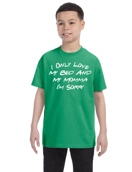 Kids Youth T Shirt Only Love My Bed And My Momma Sorry Love Mom Tee