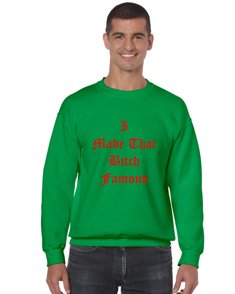 Men's Crewneck Sweatshirt I Made That Bi*ch Famous - ALLNTRENDSHOP - 3