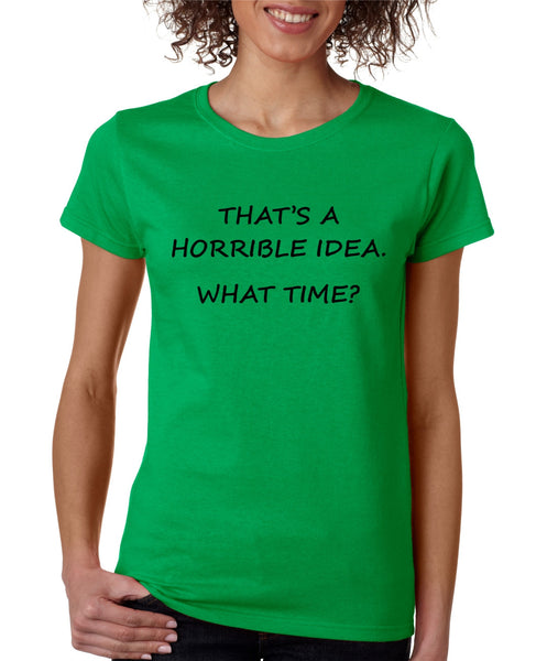 Women's T Shirt That's A Horrible Idea What Time Funny Tee - ALLNTRENDSHOP - 6