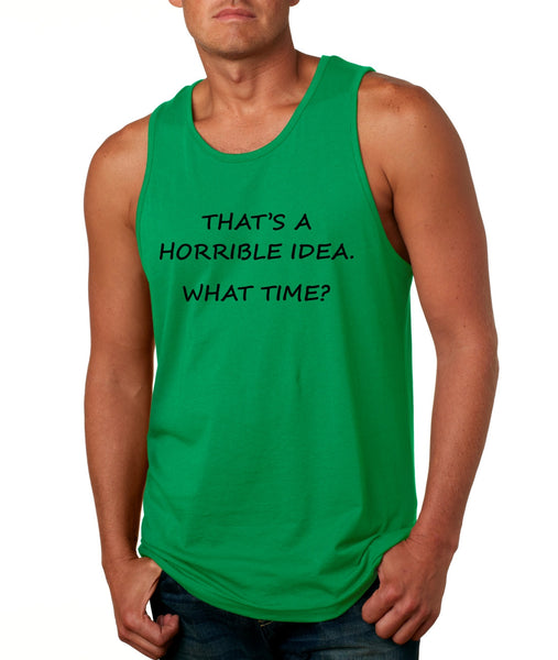 Men's Tank Top That's A Horrible Idea What Time Funny Top - ALLNTRENDSHOP - 3