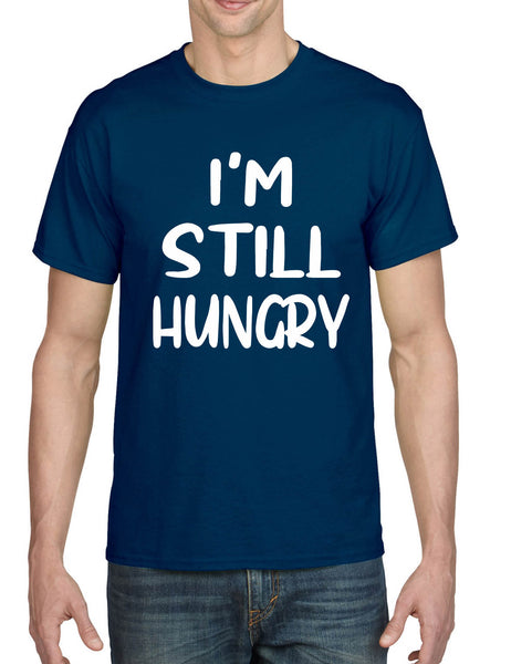 Men's T Shirt I'm Still Hungry Humor Tees Funny Hunger Top