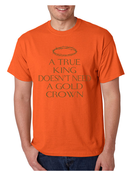 Men's T Shirt True King Doesn't Need A Gold Crown Funny