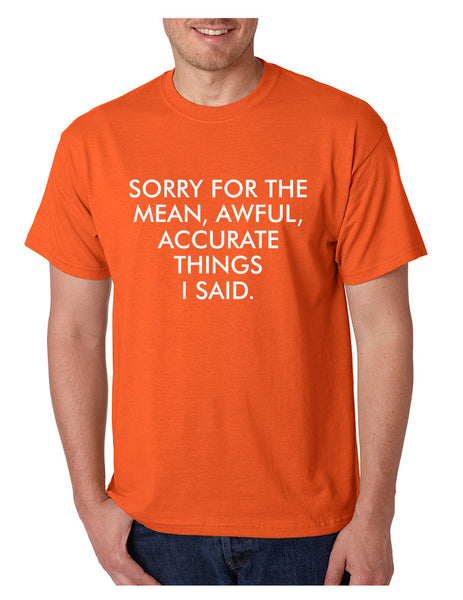 Men's T Shirt Sorry For The Mean Awful Accurate Things Fun Tee - ALLNTRENDSHOP - 3