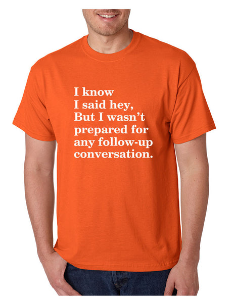 Men's T Shirt I Know I Said Hey Wasn't Prepared For Any Sarcasm