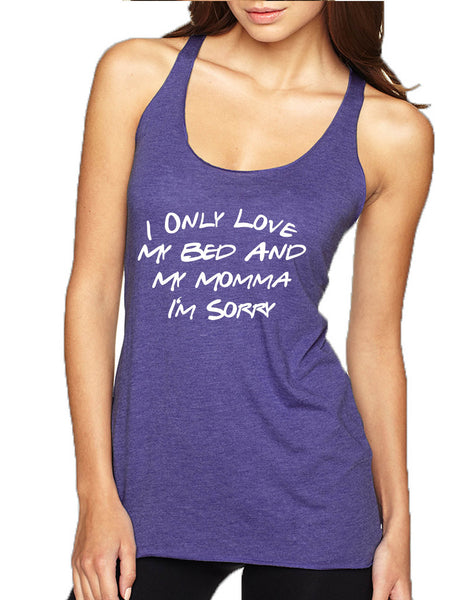 Women's Tank Top Only Love My Bed And My Momma Sorry Love Mother Top