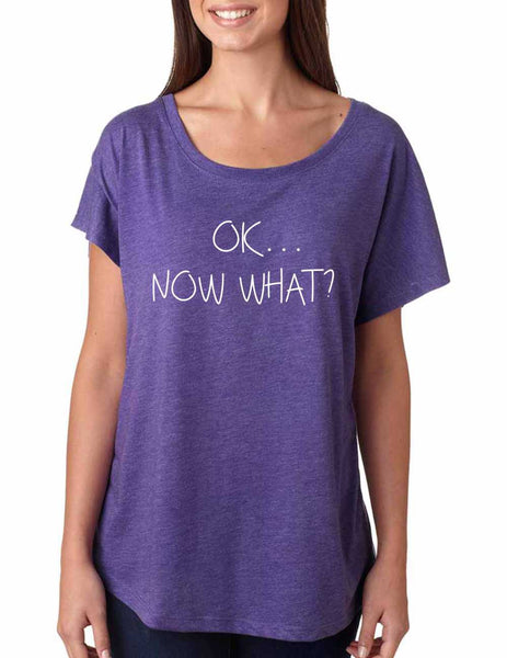 Women's Dolman Shirt OK Now What? Humor Cool Shirt - ALLNTRENDSHOP - 3