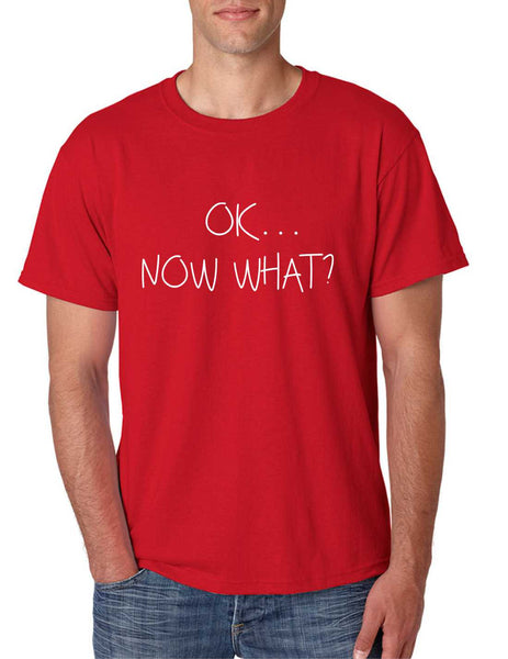 Men's T Shirt OK Now What? Funny Cool Stuff Humor T Shirt - ALLNTRENDSHOP - 3