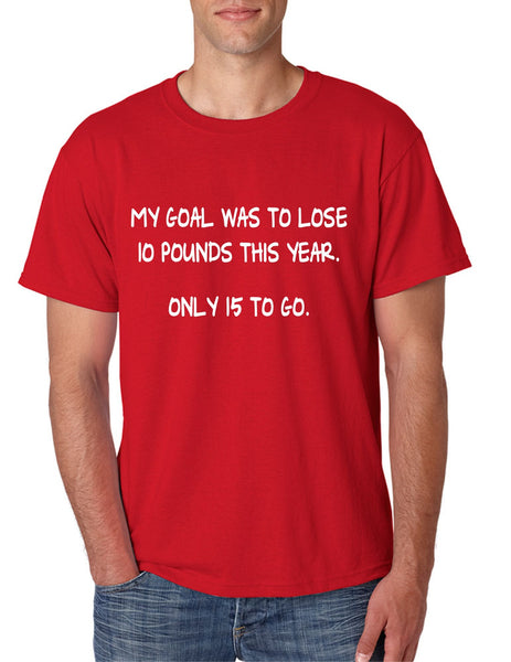 Men's T Shirt My Goal Was To Lose 10 Pounds This Year Funny Tee - ALLNTRENDSHOP - 3
