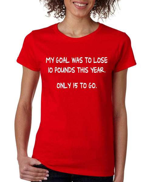 Women's T Shirt My Goal Was To Lose 10 Pounds This Year Cool - ALLNTRENDSHOP - 4