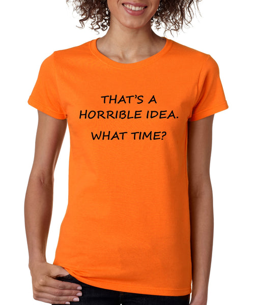 Women's T Shirt That's A Horrible Idea What Time Funny Tee - ALLNTRENDSHOP - 4
