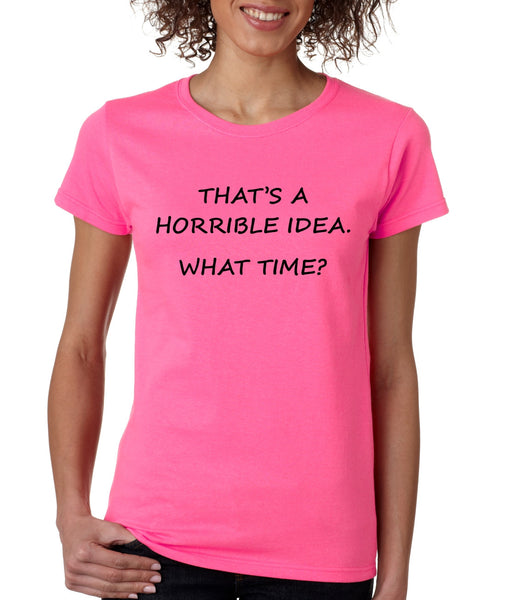 Women's T Shirt That's A Horrible Idea What Time Funny Tee - ALLNTRENDSHOP - 3