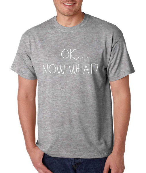 Men's T Shirt OK Now What? Funny Cool Stuff Humor T Shirt - ALLNTRENDSHOP - 2