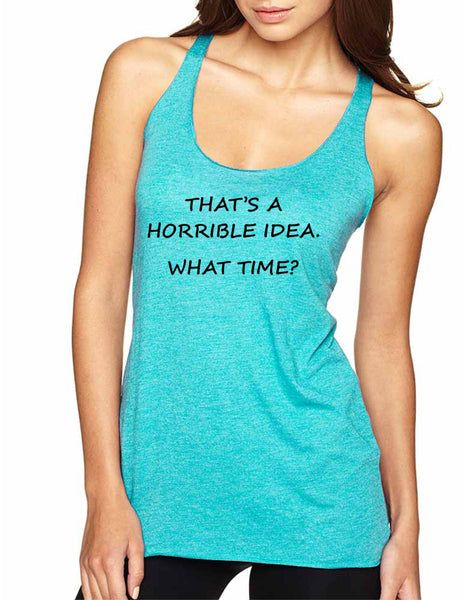 Women's Tank Top That's A Horrible Idea What Time Cool Top - ALLNTRENDSHOP - 4
