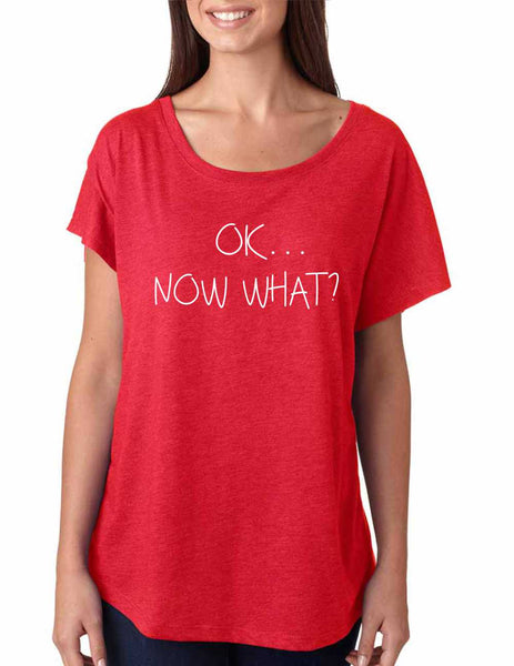 Women's Dolman Shirt OK Now What? Humor Cool Shirt - ALLNTRENDSHOP - 5