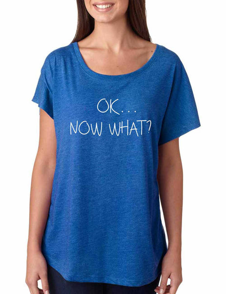 Women's Dolman Shirt OK Now What? Humor Cool Shirt - ALLNTRENDSHOP - 1