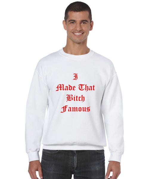 Men's Crewneck Sweatshirt I Made That Bi*ch Famous - ALLNTRENDSHOP - 5