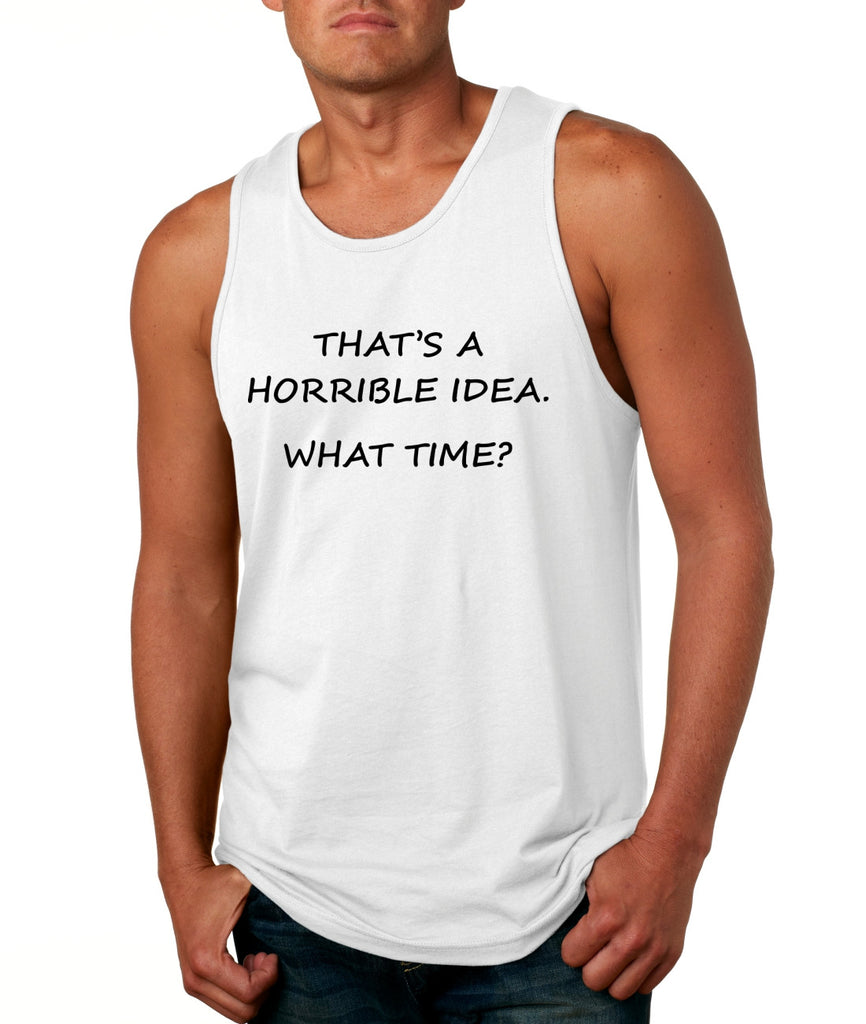 Men's Tank Top That's A Horrible Idea What Time Funny Top - ALLNTRENDSHOP - 1