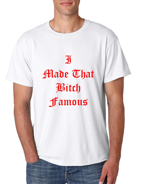 Men's T Shirt I Made That Bi*ch Famous Yeezy Tee - ALLNTRENDSHOP - 6
