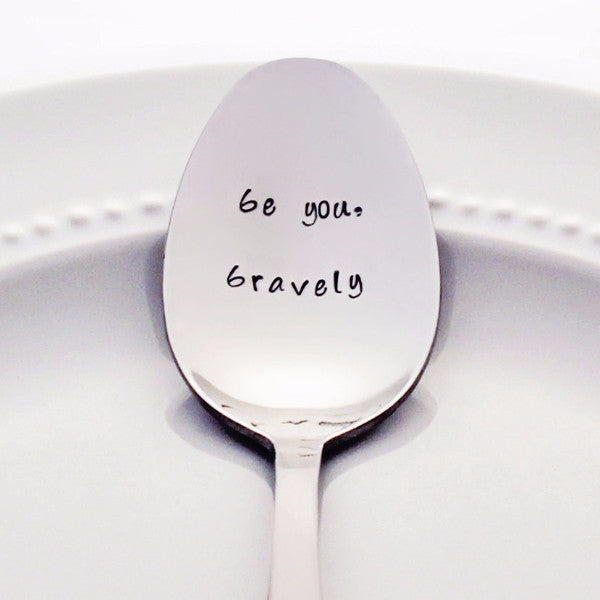 Be You, Bravely - Stamped Spoon