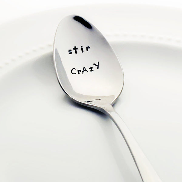 Stir CrAzY - Stamped Spoon