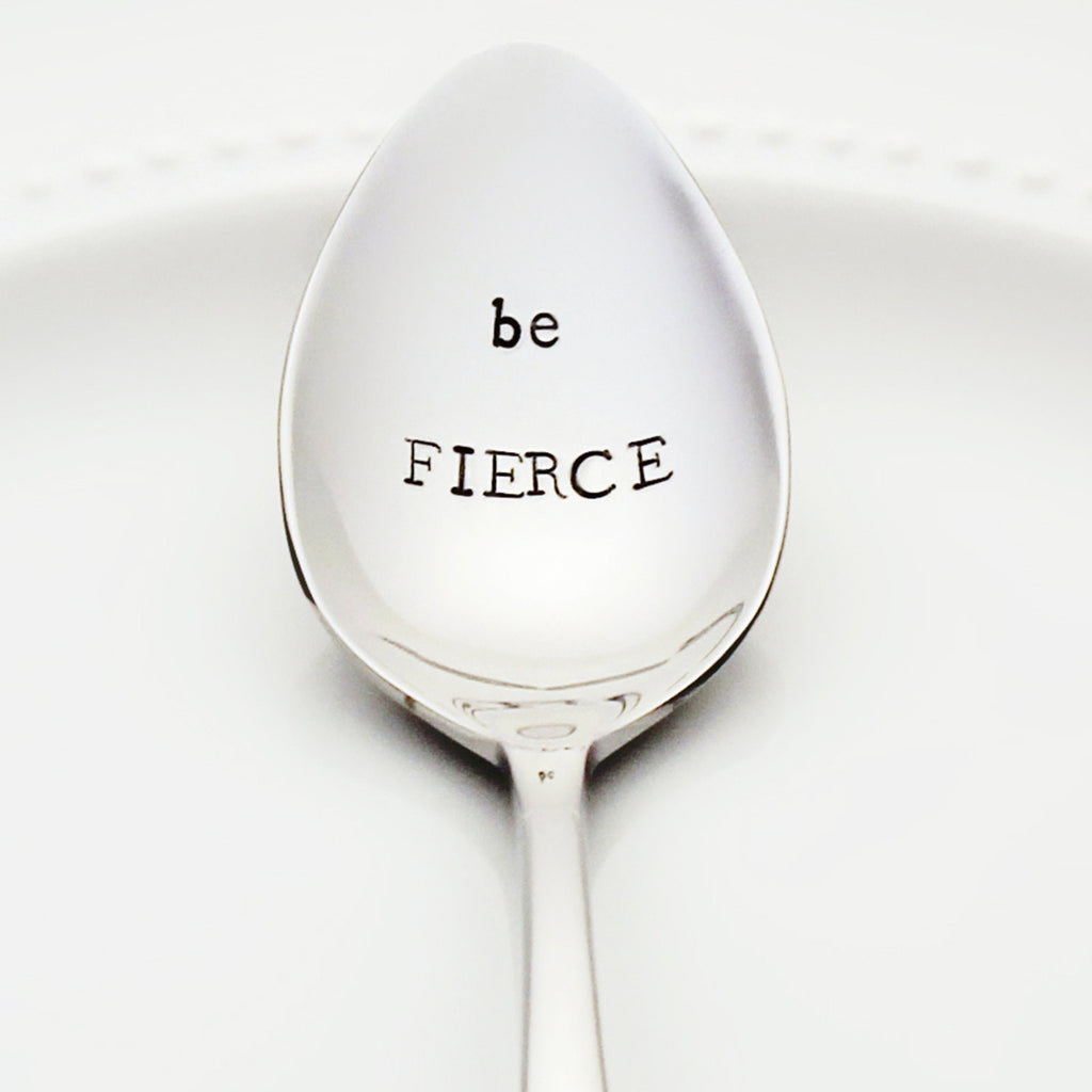 Be Fierce - Stainless Steel Stamped Spoon