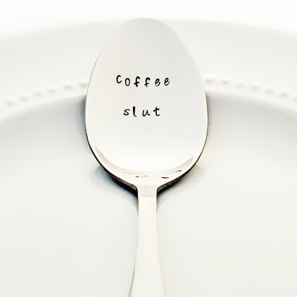 Coffee Slut - Stamped Spoon for Coffee Addicts!