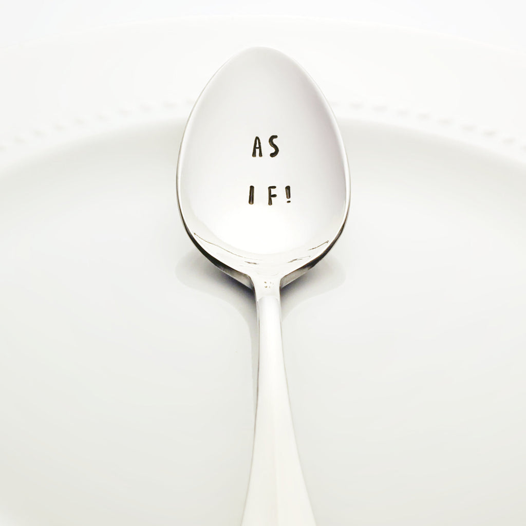 "Clueless: ""AS IF!"" - Stamped Teaspoon"