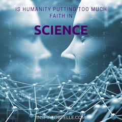 Is Humanity putting too much Faith in Science by Elle Smith