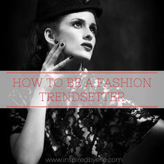 How to be a Fashion Trendsetter