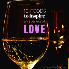 10 Foods to inspire an Evening of Love by Elle Smith