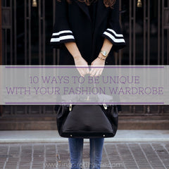 Fashion Blog Article 10 Ways to be Unique with your Fashion Wardrobe by Elle Smith