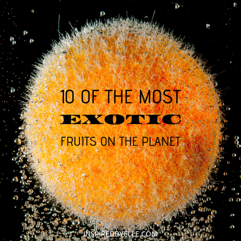 Elle Blog 10 of the Most Exotic Fruits on the Planet by Elle Smith