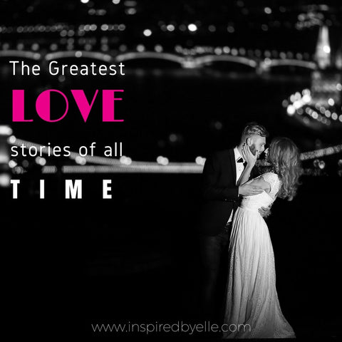 Elle Blog Article The Greatest Love Stories of all Time by Elle Smith Inspired By Elle