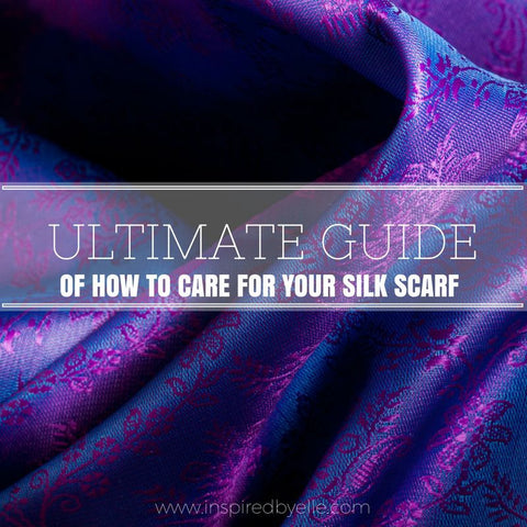 Ultimate Guide of how to Care for your Silk Scarf by Elle Smith - Inspired By Elle