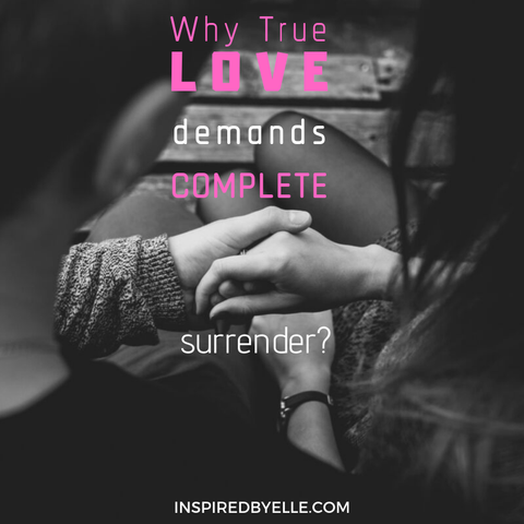 Why True Love Demands Complete Surrender by Elle Smith of Inspired By Elle