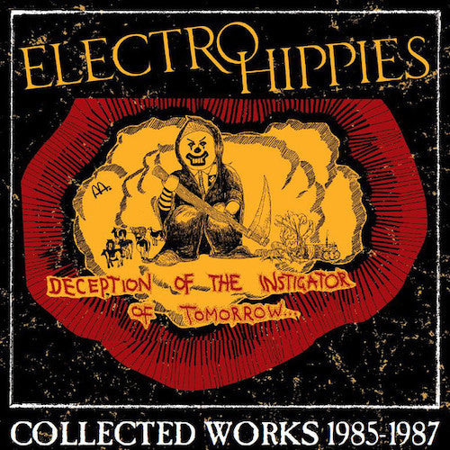 Electro Hippies ‎– Deception Of The Instigator Of Tomorrow... (Collected Works 1985-1987) - Grindpromotion Records