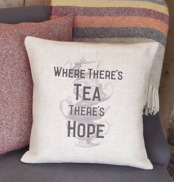 ' Where There's Tea There's Hope ' Cushion