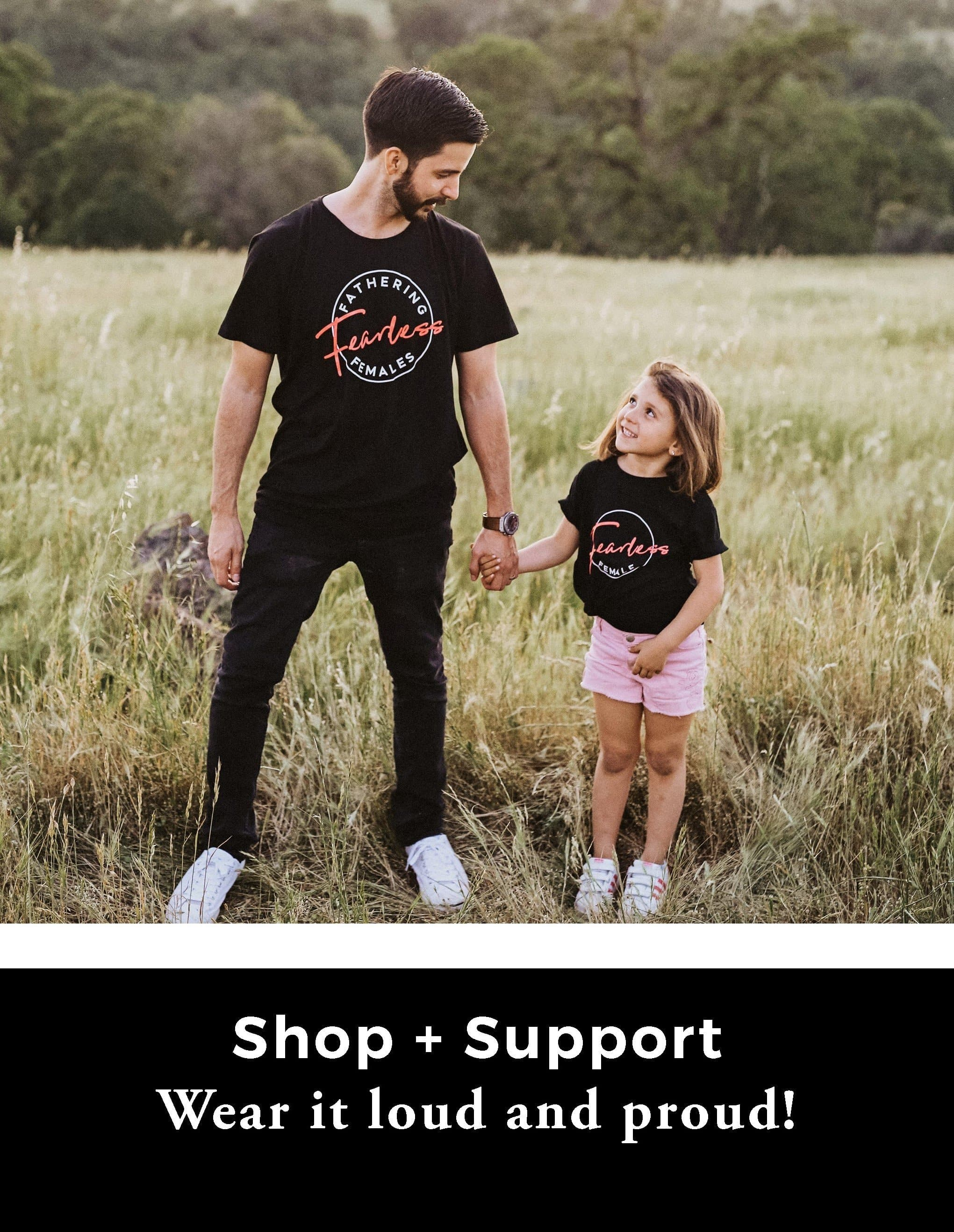 Fathering Fearless Females + Fearless Female Shirts