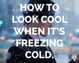 How To Look Cool When It's Freezing Cold