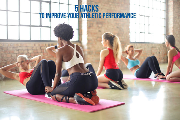 5 Hacks To Improve Your Athletic Performance