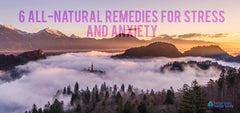 6 All-Natural Remedies For Stress And Anxiety