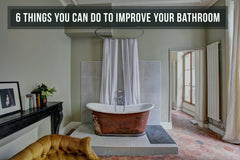 6 Things You Can Do To Improve Your Bathroom