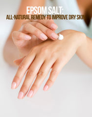 Epsom Salt: All-Natural Remedy To Improve Dry Skin