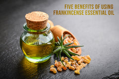 Five Benefits Of Using Frankincense Essential Oil
