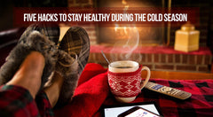 Five Hacks To Stay Healthy During the Cold Season
