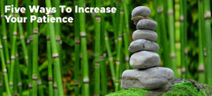 Five Ways To Increase Your Patience