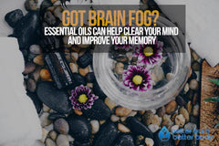 Got Brain Fog? Essential Oils Can Help Clear Your Mind And Improve Your Memory
