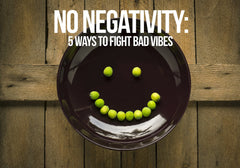 No Negativity: 5 Ways To Fight Bad Vibes